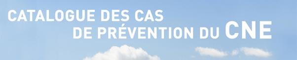 Catalogue des cas de prévention du CNE